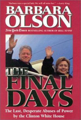 Cover image for The final days : the last, desperate abuses of power by the Clinton White House
