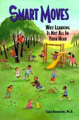 Cover image for Smart moves : why learning is not all in your head