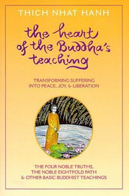 Cover image for The heart of the Buddha's teaching : transforming suffering into peace, joy, & liberation : the four noble truths, the noble eightfold path, & other basic Buddhist teachings