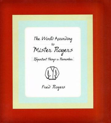 Cover image for The world according to Mister Rogers : important things to remember