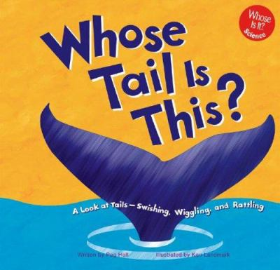 Cover image for Whose tail is this? : a look at tails--swishing, wiggling, and rattling
