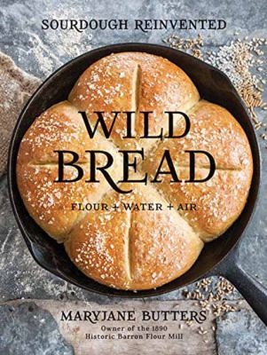 Cover image for Wild bread : flour + water + air : sourdough reinvented