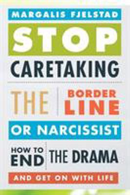 Cover image for Stop caretaking the borderline or narcissist : how to end the drama and get on with life