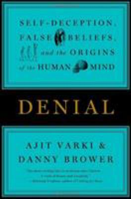 Cover image for Denial : self-deception, false beliefs, and the origins of the human mind