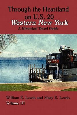 Cover image for Through the heartland on U.S. 20 volume III : Western New York : a historical travel guide