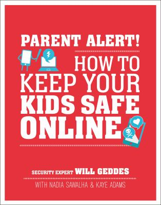 Cover image for Parent alert! : how to keep your kids safe online