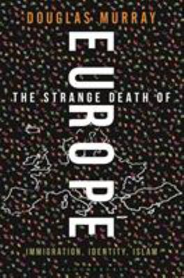 Cover image for The strange death of Europe : immigration, identity, Islam