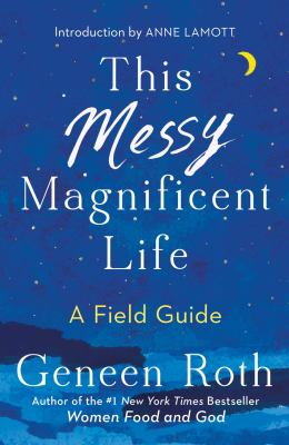 Cover image for This messy magnificent life : a field guide