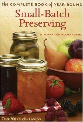 Cover image for The complete book of year-round small-batch preserving : over 300 delicious recipes