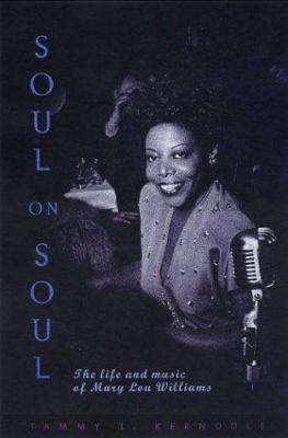 Cover image for Soul on soul : the life and music of Mary Lou Williams