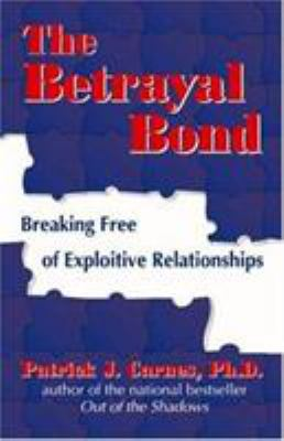 Cover image for The betrayal bond : breaking free of exploitive relationships