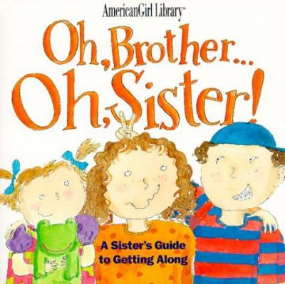 Cover image for Oh, brother-- Oh, sister! : a sister's guide to getting along