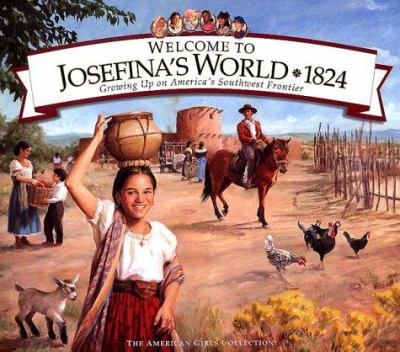 Cover image for Welcome to Josefina's world, 1824 : growing up on America's Southwest frontier.