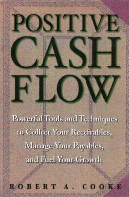 Cover image for Positive cash flow : powerful tools and techniques to collect your receivables, manage your payables, and fuel your growth