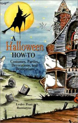 Cover image for A Halloween how-to : costumes, parties, decorations, and destinations