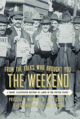 Cover image for From the folks who brought you the weekend : a short, illustrated history of labor in the United States