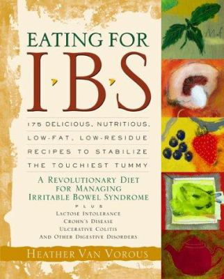 Cover image for Eating for IBS : 175 delicious, nutritious, low-fat, low-residue recipes to stabilize the touchiest tummy