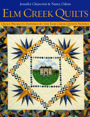 Cover image for Elm Creek quilts : quilt projects inspired by the Elm Creek quilts novels