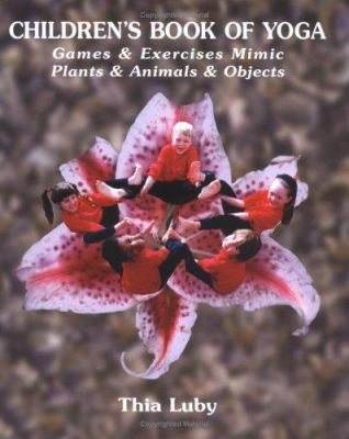 Cover image for Children's book of yoga : games & exercises mimic plants & animals & objects