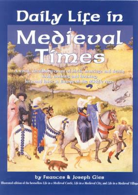 Cover image for Daily life in medieval times : a vivid, detailed account of birth, marriage and death; food, clothing and housing; love and labor in the Middle Ages