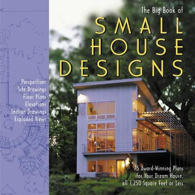 Cover image for The big book of small house designs : 75 award-winning plans for houses 1,250 square feet or less
