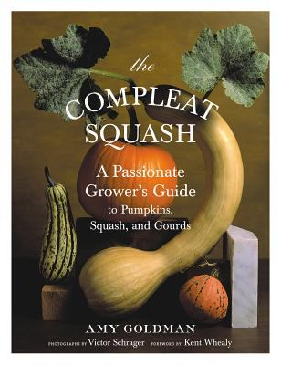 Cover image for The compleat squash : a passionate grower's guide to pumpkins, squash, and gourds