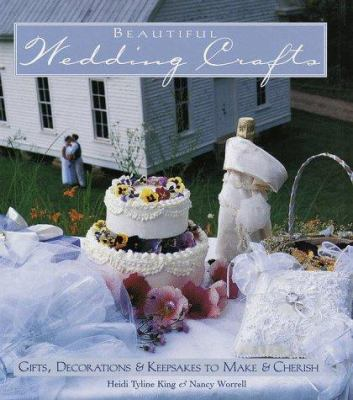 Cover image for Beautiful wedding crafts : gifts, decorations, & keepsakes to make & cherish
