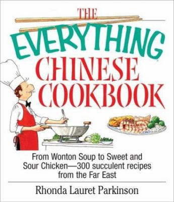 Cover image for The everything Chinese cookbook : from wonton soup to sweet and sour chicken, 300 succulent recipes from the far east