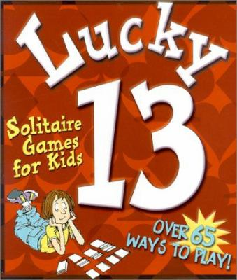 Cover image for Lucky thirteen : solitaire games for kids