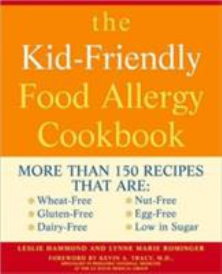 Cover image for The kid-friendly food allergy cookbook : more than 150 recipes that are wheat-free, gluten-free, dairy-free, nut-free, egg-free, low in sugar