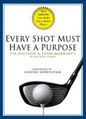 Cover image for Every shot must have a purpose / Pia Nilsson and Lynn Marriott ; with Ron Sirak.