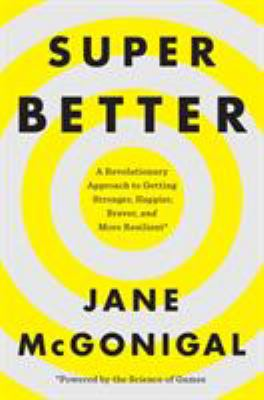 Cover image for SuperBetter : a revolutionary approach to getting stronger, happier, braver, and more resilient*