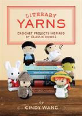 Cover image for Literary yarns : crochet projects inspired by classic books