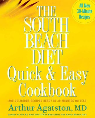 Cover image for The South Beach diet quick & easy cookbook : 200 delicious recipes ready in 30 minutes or less