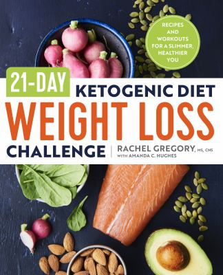 Cover image for 21-day ketogenic diet weight loss challenge : recipes and workouts for a slimmer, healthier you