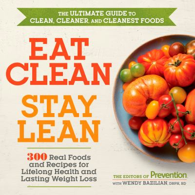 Cover image for Eat clean, stay lean : the ultimate guide to clean, cleaner, and cleanest food