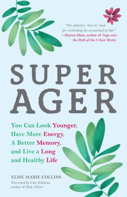 Cover image for Super ager : you can look younger, have more energy, a better memory and live a long and healthy life
