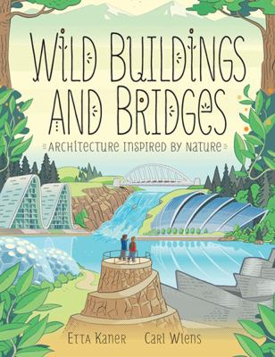 Cover image for Wild buildings and bridges : architecture inspired by nature