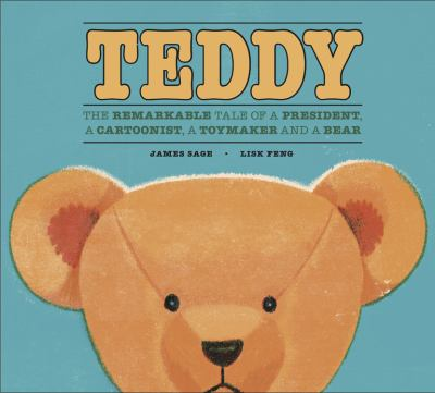 Cover image for Teddy : the remarkable tale of a president, a cartoonist, a toymaker and a bear