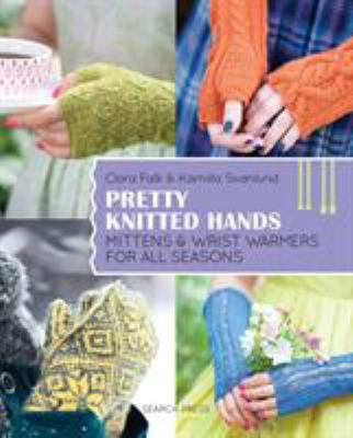Cover image for Pretty knitted hands : mittens & wrist warmers for all seasons