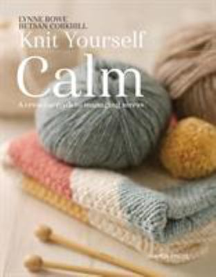 Cover image for Knit yourself calm : a creative path to managing stress