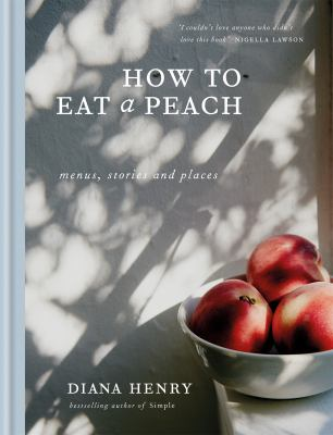 Cover image for How to eat a peach : menus, stories, and places