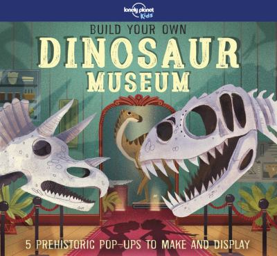 Cover image for Build your own dinosaur museum : 5 prehistoric pop-ups to make and display