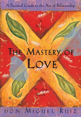 Cover image for The mastery of love : a practical guide to the art of relationship