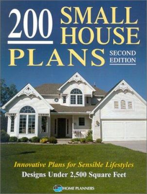 Cover image for 200 small house plans : innovative plans for sensible lifestyles, designs under 2,500 square feet.