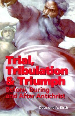Cover image for Trial, tribulation & triumph : before, during, and after Antichrist