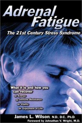 Cover image for Adrenal Fatigue : the 21st century stress syndrome