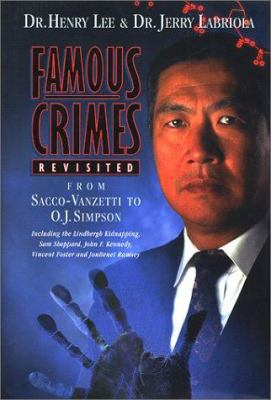 Cover image for Famous crimes revisited : from Sacco-Vanzetti to O.J. Simpson, including Lindbergh kidnapping, Sam Sheppard, John F. Kennedy, Vincent Foster, JonBenet Ramsey