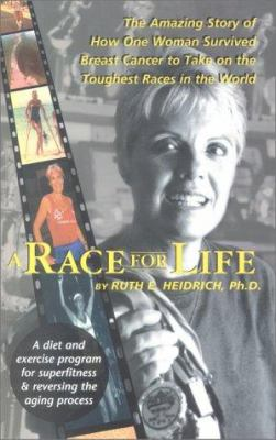 Cover image for A race for life : a diet and exercise program for superfitness and reversing the aging process : the amazing story of how one woman survived breast cancer to take on the toughest races in the world