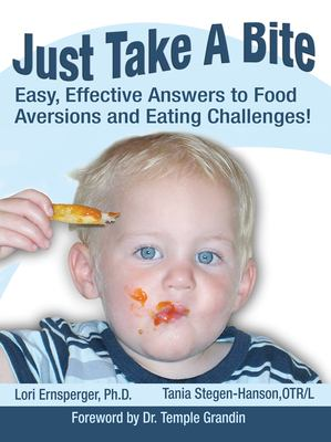 Cover image for Just take a bite : easy, effective answers to food aversions and eating challenges